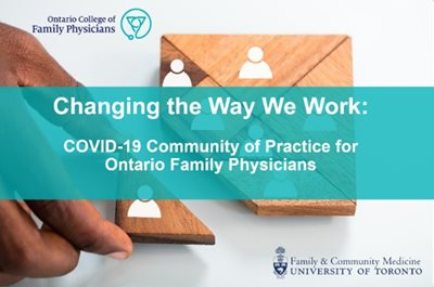 Changing the Way We Work: COVID-19 Community of Practice for Ontario Family Physicians